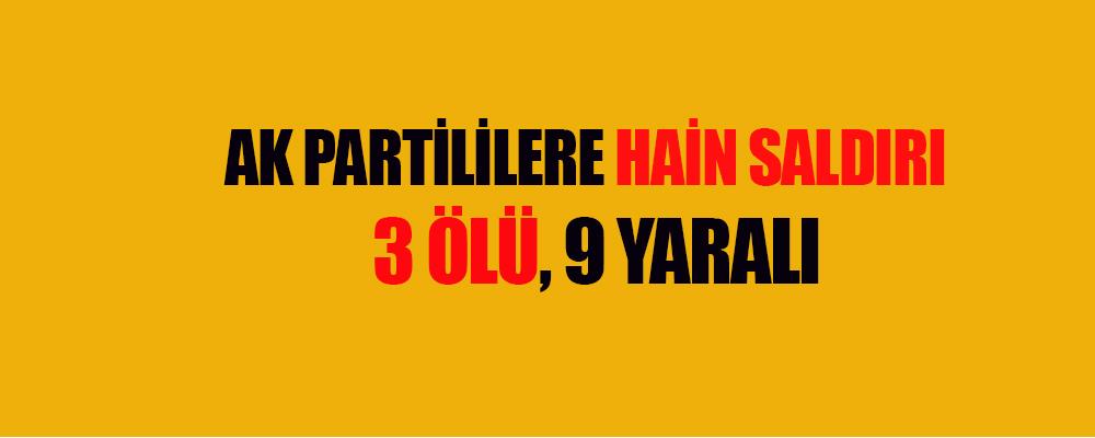 AK Partililere Hain saldırı: 3 ölü, 9 yaralı