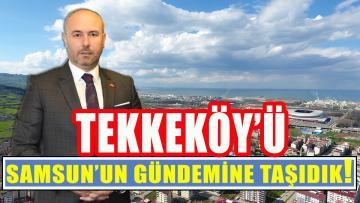 Başkan Togar:'Tekkeköy'ü Samsun'un Gündemine Taşıdık'