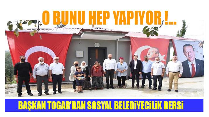 Başkan Togar'dan Sosyal Belediyecilik Dersi!