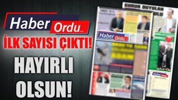 HABER ORDU GAZETESİ YAYIN HAYATINA BAŞLADI!