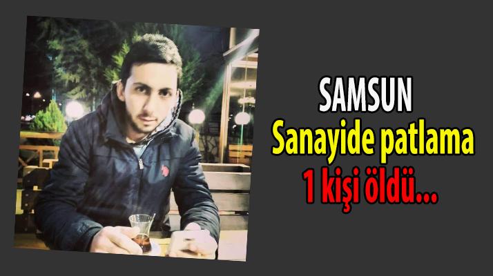 Samsun'da Patlama 1 Ölü
