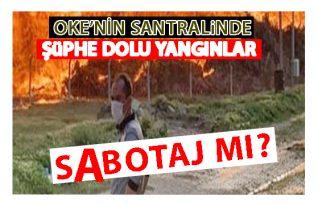 OKE'DE Sabotaj Kokan Yangınlar!